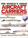 Worlds Great Aircraft Carriers(cl) - Antony Preston