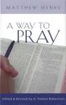 A Way to Pray - Matthew Henry, O. Palmer Robertson