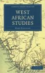 West African Studies - Mary Kingsley