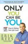 Only You Can Be You: 21 Days to Making Your Life Count - Erik Rees