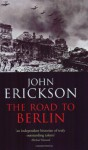The Road to Berlin: Continuing the History of Stalin's War with Germany - John Erickson