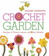 Crochet Garden: Bunches of Flowers, Leaves, and Other Delights - Suzann Thompson