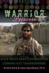 Warrior Princess: A U.S. Navy Seal's Journey to Coming Out Transgender - Kristin Beck, Anne Speckhard, William Shepherd
