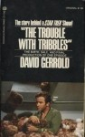 """The Trouble With Tribbles"" The Birth, Sale, and Final Production of One Episode - David Gerrold"