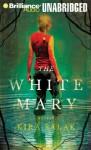 White Mary, The - Kira Salak, Joyce Bean