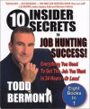 10 Insider Secrets To Job Hunting Success! Everything You Need To Get The Job You Want In 24 Hours -- Or Less! - Todd Bermont