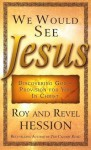 We Would See Jesus: Discovering God's Provision for You in Christ - Roy Hession, Revel Hession