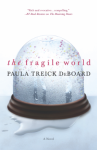 The Fragile World - Paula Treick DeBoard