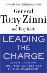 Leading the Charge: Leadership Lessons from the Battlefield to the Boardroom - Tony Zinni, Tony Koltz