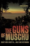 The Guns of Muschu: The Story of the One Australian Who Survived the Raid on the Island of Muschu in 1945 - Don Dennis