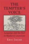 The Tempter's Voice: Language and the Fall in Medieval Literature - Eric Jager