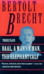 Baal, A Man's a Man and the Elephant Calf: Early Plays by Bertolt Brecht - Bertolt Brecht, Eric Bentley