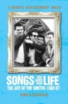 Songs That Saved Your Life (Revised Edition): The Art of The Smiths 1982-87 - Simon Goddard