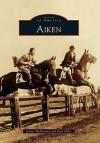 Aiken, South Carolina (Images of America Series) - Paul Miles, Janice McDonald
