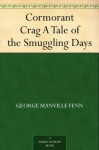Cormorant Crag A Tale of the Smuggling Days - George Manville Fenn, W. (William) Rainey