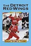 The Detroit Red Wings (Great Sports Teams) - John F. Grabowski
