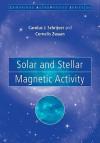 Solar and Stellar Magnetic Activity - C.J. Schrijver, C. Zwaan