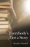 Everybody's Got a Story (Toronto #12) - Heather Wardell