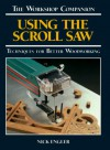Using the Scroll Saw: Techniques for Better Woodworking (The Workshop Companion) - Nick Engler