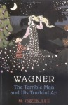 Wagner: The Terrible Man and His Truthful Art - M. Owen Lee