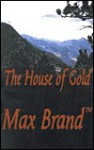 The House of Gold - Max Brand