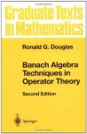 Banach Algebra Techniques in Operator Theory (Graduate Texts in Mathematics) - Ronald G. Douglas
