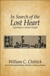 In Search of the Lost Heart: Explorations in Islamic Thought - William C. Chittick, Mohammed Rustom, Atif Khalil, Kazuyo Murata