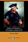 History of Friedrich II of Prussia, Volume 18 - Thomas Carlyle