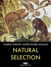 Natural Selection: On the Origin of Species and Contributions to the Theory of Natural Selection - Charles Darwin, Alfred Russel Wallace