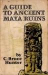 A Guide to Ancient Maya Ruins - C. Bruce Hunter