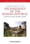 A Companion to the Archaeology of the Roman Republic - Jane DeRose Evans