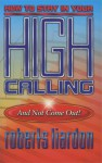 How to Stay in Your High Calling and not Come Out! - Roberts Liardon