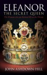 Eleanor the Secret Queen: The Woman Who put Richard III on the Throne - John Ashdown-Hill
