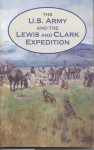The U.S. Army and the Lewis and Clark Expedition - David W. Hogan Jr., U.S. Army Center Of Military History, Charles E. White, United States Army Center of Military History