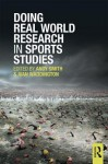 Doing Real World Research in Sports Studies - Andy Smith, Ken Green, Ivan Waddington