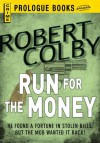 Run For the Money (Prologue Books) - Robert Colby