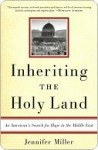 Inheriting the Holy Land: An American's Search for Hope in the Middle East - Jennifer Miller