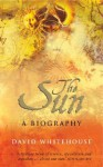 The Sun: A Biography - David Whitehouse