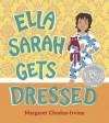 Ella Sarah Gets Dressed: Lap-Sized Board Book - Margaret Chodos-Irvine