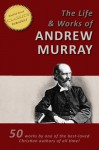 The LIFE AND WORKS of ANDREW MURRAY - 50 Titles - [Illustrated] - Andrew Murray
