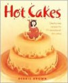 Hot Cakes Step-by-step Recipes for 19 Sensational, Fun Cakes - Debbie Brown