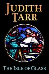 The Isle of Glass (The Hound and the Falcon) - Judith Tarr