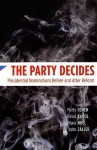 The Party Decides: Presidential Nominations Before and After Reform - Marty Cohen, John Zaller, David Karol, Hans Noel
