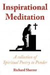 Inspirational Meditation: A Collection of Spiritual Poetry to Ponder - Richard Sherrer
