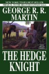 The Hedge Knight (The Tales of Dunk and Egg, #1) - George R.R. Martin