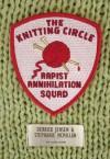 The Knitting Circle Rapist Annihilation Squad - Derrick Jensen, Stephanie McMillan