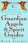 Guardian Angels & Spirit Guides: True Accounts of Benevolent Beings from the Other Side - Brad Steiger