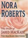 The Pride of Jared MacKade (MacKades #2) - Nora Roberts