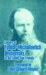 Letters of Fyodor Michailovitch Dostoevsky to His Family and Friends - Ethel Colburn Mayne