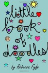 Little Book of doodles - Rebecca Fyfe, Robert Fyfe